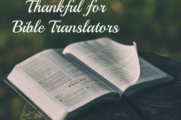 Thankful for Bible translators. Wycliffe Associates is an amazing ministry that translates the Bible into languages.