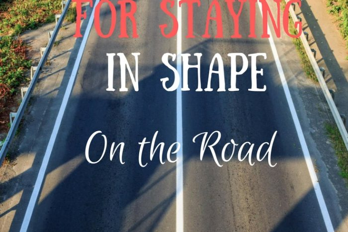 7 tips for staying in shape on the road. Make exerise fun when you are on Vacation.